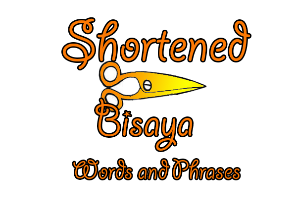 shortened bisaya words phrases